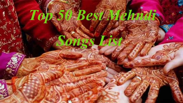 Mehndi Party List : Top best mehndi songs list latest may