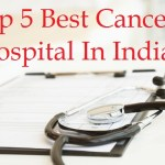 Top 5 Best Cancer Hospitals In India