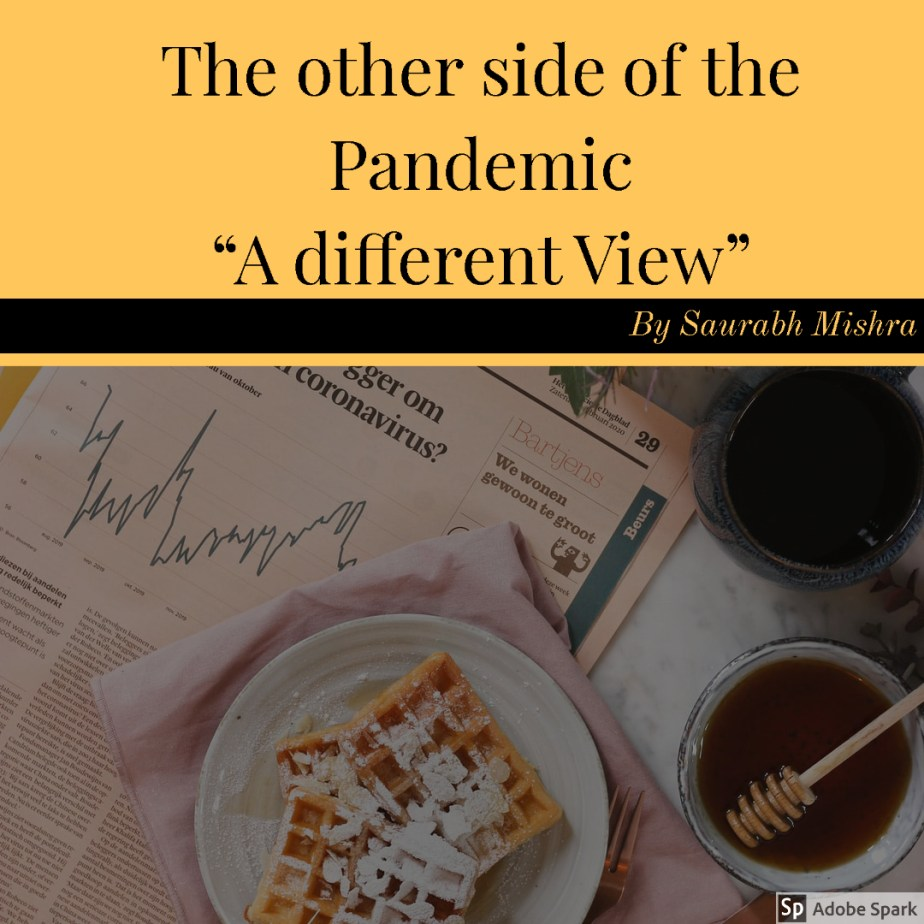 """The other side of the Pandemic """"A different View"""""""