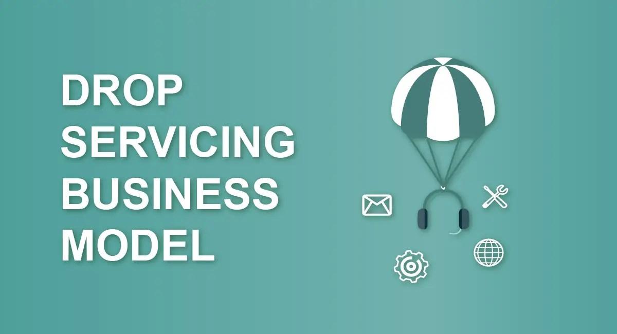 Drop Servicing Business Model