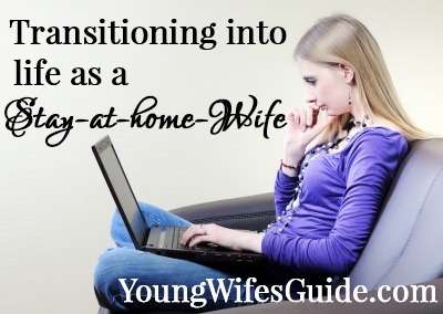 Transitioning into life as a stay at home wife