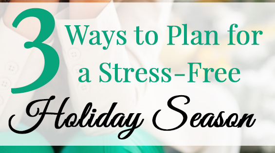 3-way-to-plan-for-a-stres-free-holiday-season