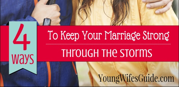 4 Ways to Keep Your Marriage Strong Through the Storms