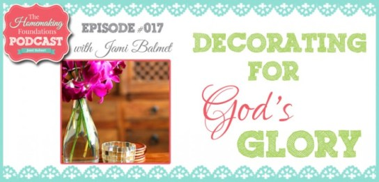 HF #17 - Decorating for God's Glory (and for your family)