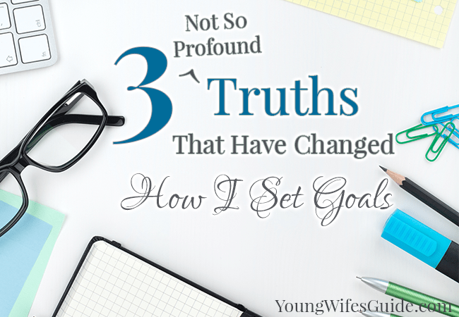 3 Not So Profound Truths That Have Changed How I Set Goals (2) - Young Wifes Guide