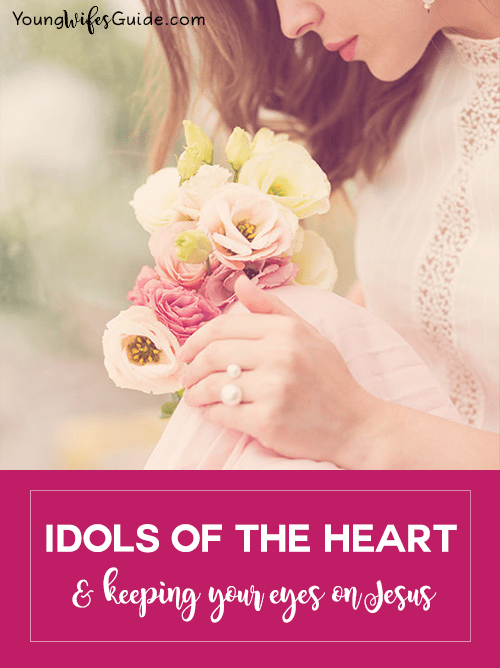 idols-of-the-heart-and-keeping-our-eyes-on-jesus