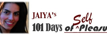 Jaiya's 101 Days of Self-Pleasure!