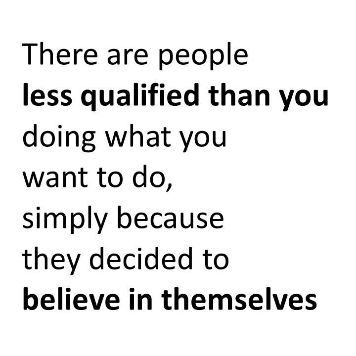 Less qualified people doing what you want to do because they believe in themselves - Your Startup Guru