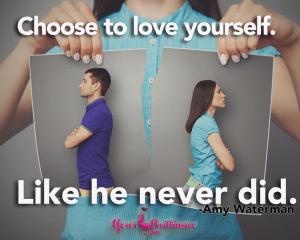 Love yourself like he never did