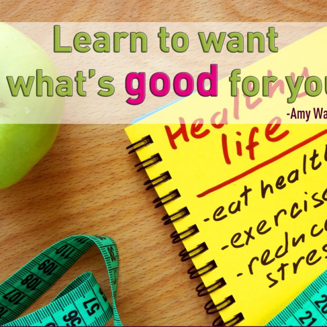 Learn to want what's good for you