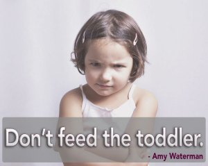 Don't feed the toddler