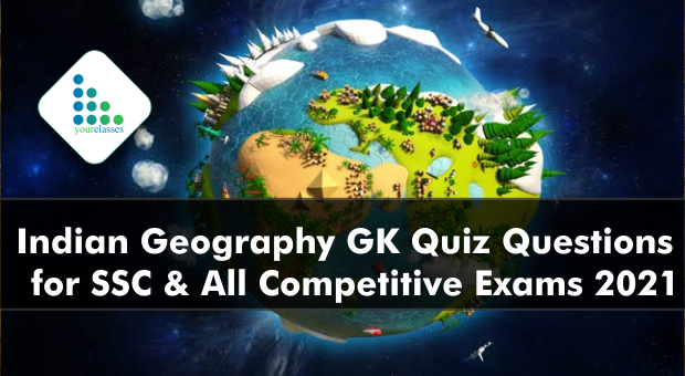 Indian Geography GK Quiz Questions for SSC & All Competitive Exams 2021