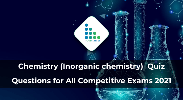 Chemistry (Inorganic chemistry) Quiz Questions for All Competitive Exams 2021