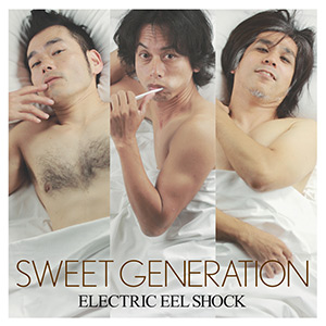 Electric Eel Shock - SWEET GENERATION