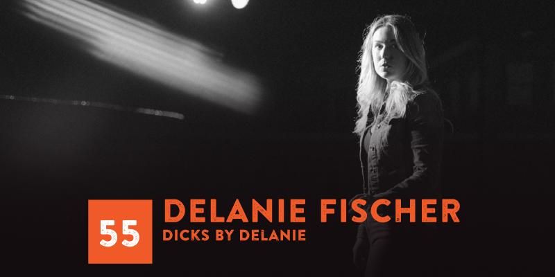 """PODCAST 055: """"Delanie Fischer, Dicks By Delanie"""""""