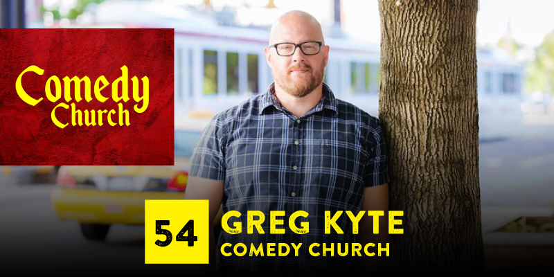"PODCAST 054: ""Greg Kyte, Comedy Church"""