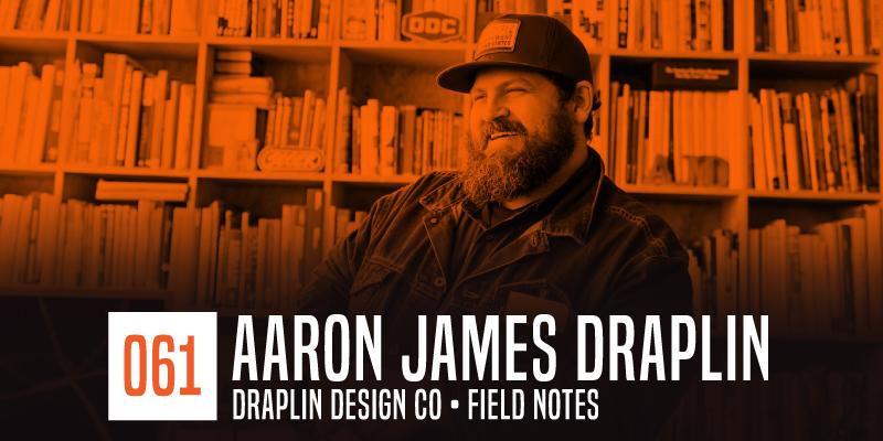 "PODCAST 061: ""Aaron James Draplin"""