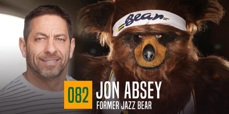 "PODCAST 082: ""Jon Absey, Former Jazz Bear"""