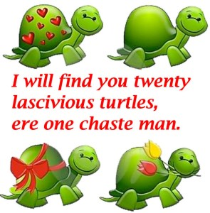 I will find you twenty lascivious turtles