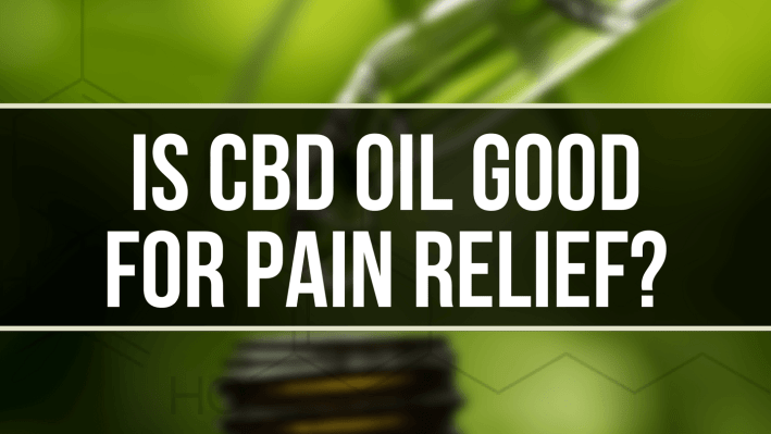 is cbd oil good for pain relief