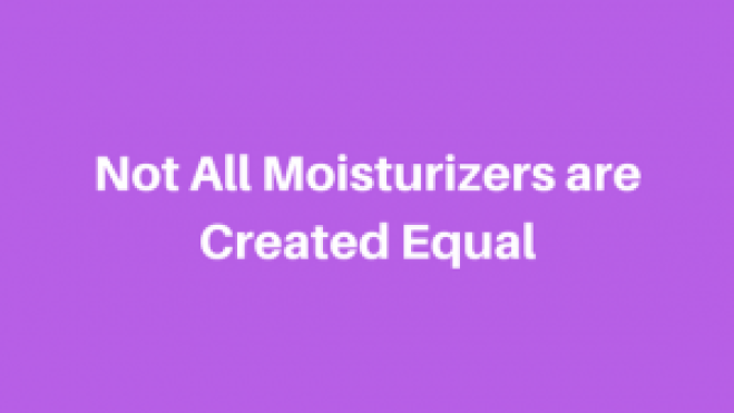 Not All Moisturizers are Created Equal