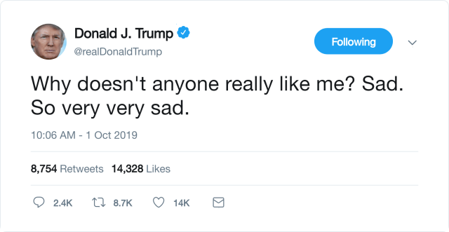 "Depressed Trump tweets ""Why doesn't anyone really like me? Sad. So very very sad."""