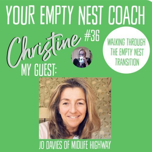 Episode 36: Walking Through the Empty Nest Transition with Jo Davies