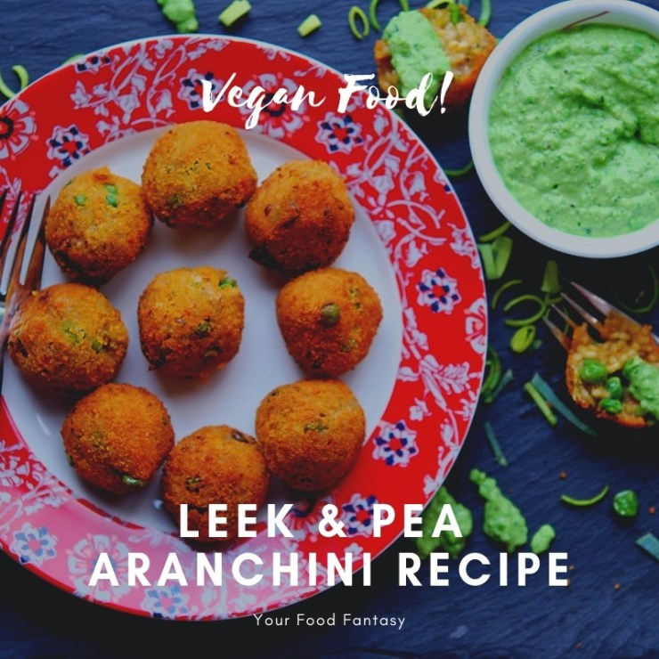 Vegan Leek & Pea Aranchini Recipe | Your Food Fantasy
