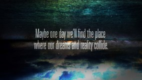 dreams and reality collide if we strive