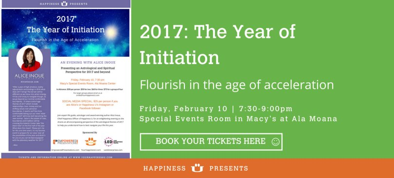 """Happiness U Alice Inoue Astrology Talk """"2017: the Year of Initiation"""" flyer for event on February 10, 7:30-9PM HST at Macy's Ala Moana"""