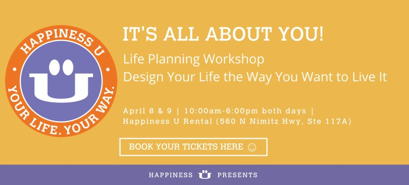 happiness u It's all About You life planning workshop at Happiness U Rental space April 8 and 9 2017 flyer