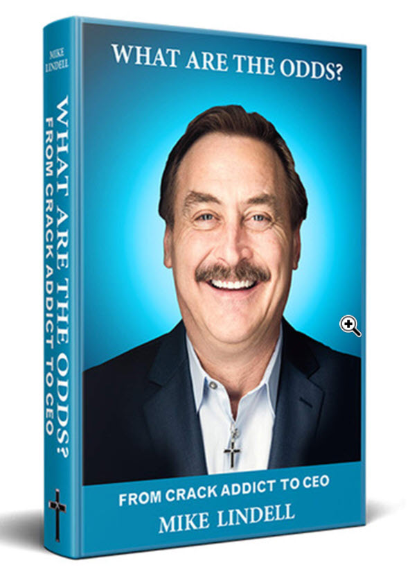 What Are the Odds? From Crack Addict to CEO - mike lindell
