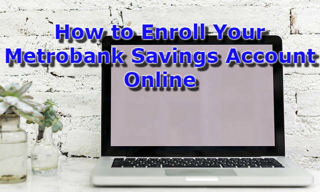 How to Enroll Your Metrobank Savings Account Online