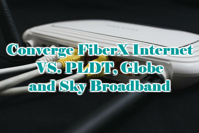 Converge FiberX Internet VS. PLDT, Globe and Sky Broadband