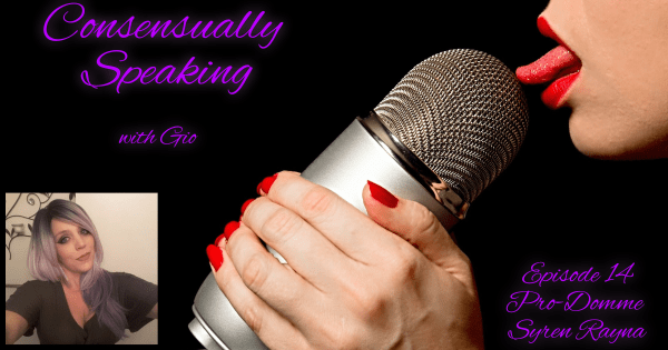 Ep. 14-Syren Rayna – Consensually Speaking with Gio