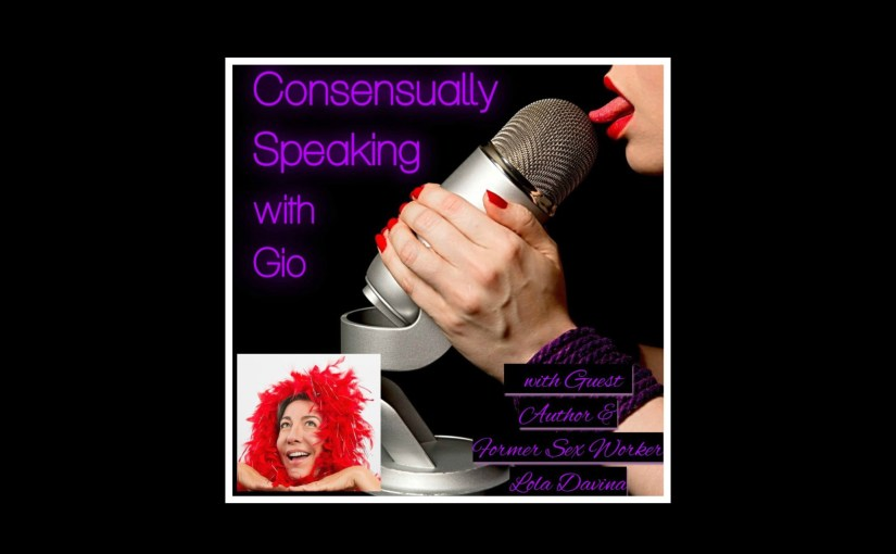 Podcast: Ep. 17-Lola Davina – Author & former sex worker on Consensually Speaking with Gio