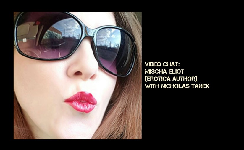 VIDEO CHAT: Mischa Eliot (Erotica Author) w/ Nicholas Tanek