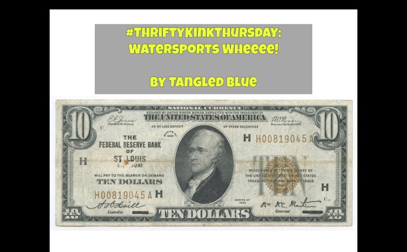#ThriftyKinkThursday:  Watersports? Wheeee!