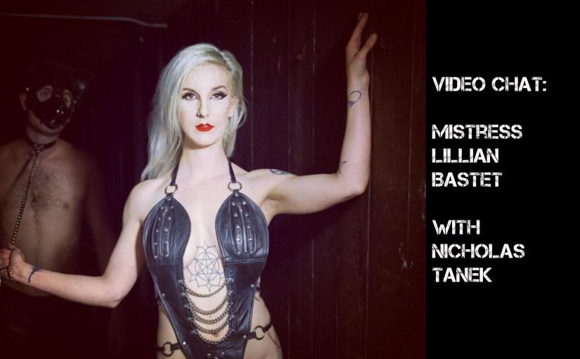 VIDEO CHAT: Mistress Lillian Bastet w/ Nicholas Tanek