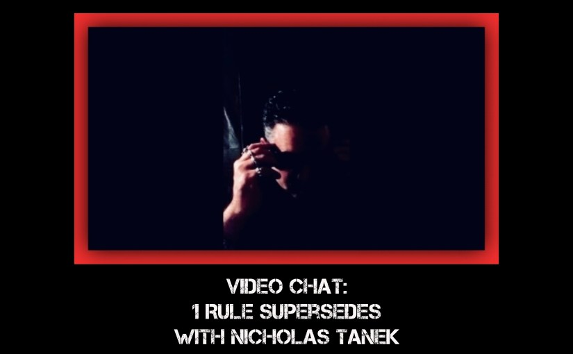 "VIDEO CHAT: ""1 Rule Supersedes"" with Nicholas Tanek"