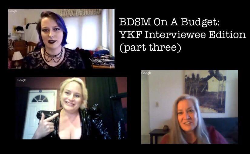 BDSM On A Budget: YKF Interviewee Edition (part three) #ThriftyKinkThursday