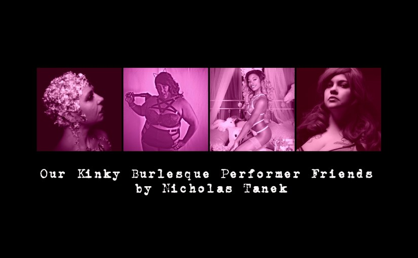 Our Kinky Burlesque Performer Friends By Nicholas Tanek
