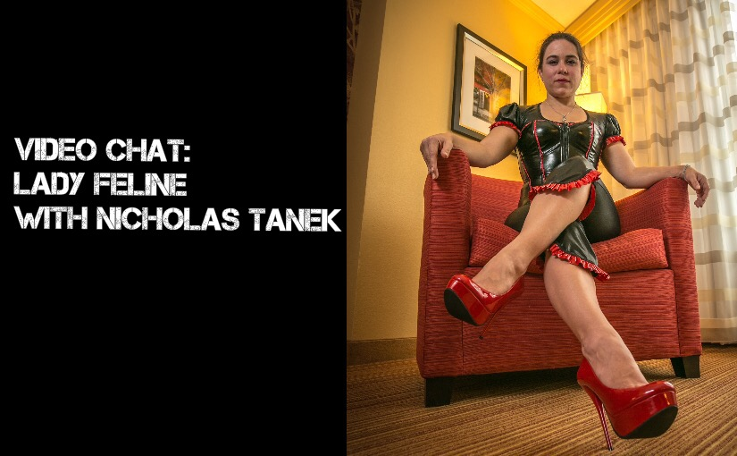VIDEO CHAT:  LADY FELINE with Nicholas Tanek