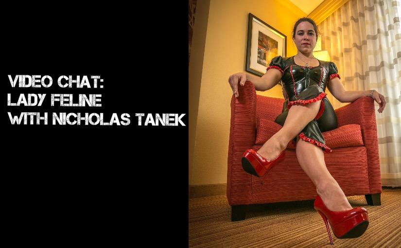 VIDEO CHAT:  LADY FELINE with Nicholas Tanek