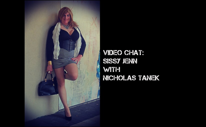 VIDEO CHAT: Sissy Jenn with Nicholas Tanek