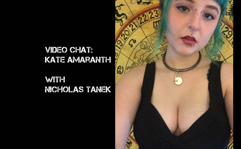 VIDEO CHAT: Kate Amaranth with Nicholas Tanek