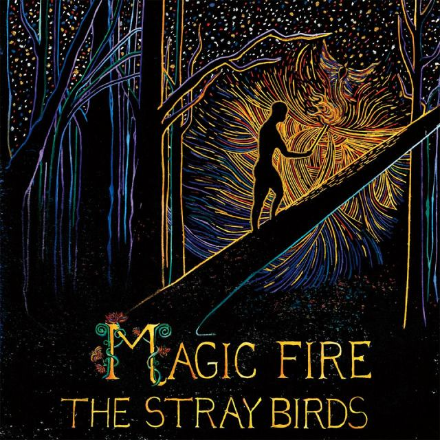 REVIEW: The Stray Birds – 'Magic Fire'