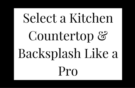 Select a Kitchen Countertop & Backsplash Like a Pro