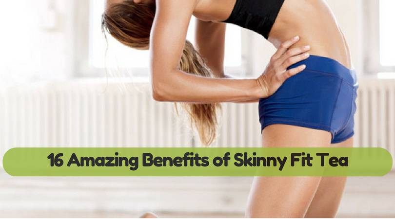 16 Amazing Benefits of Skinny Fit Tea You Must Know