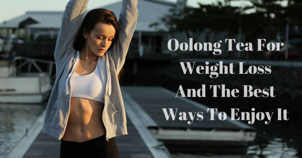Oolong-Tea-For-Weight-Loss-And-The-Best-Ways-To-Enjoy-It